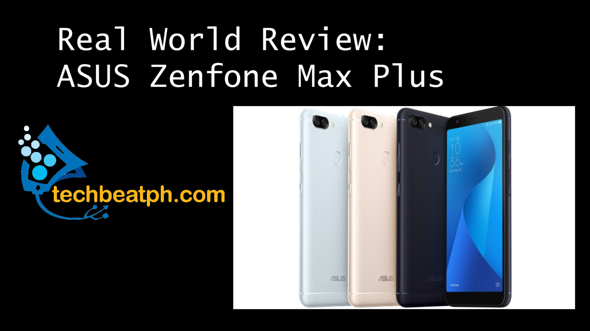 Real World Review: Zenfone Max Plus