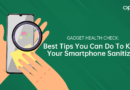 Best Tips You Can Do To Keep Your Smartphone Sanitized